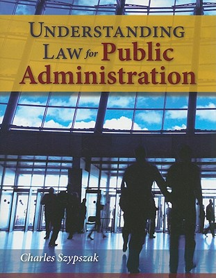 Understanding Law for Public Administration By Szypszak, Charles