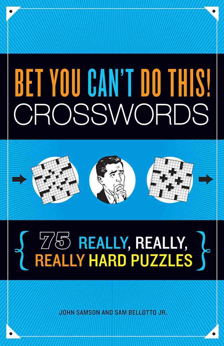 Bet You Can't Do This! Crosswords By Samson, John M./ Bellotto, Sam, Jr.